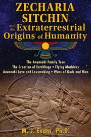 Zecharia Sitchin and the Extraterrestrial Origins of Humanity ebook by M. J. Evans, Ph.D.
