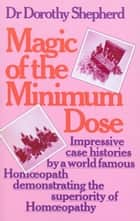 Magic Of The Minimum Dose ebook by Dr Dorothy Shepherd