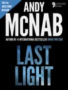 Last Light (Nick Stone Book 4): Andy McNab's best-selling series of Nick Stone thrillers - now available in the US, with bonus material ebook by Andy McNab
