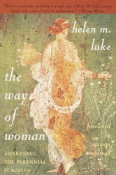 The Way of Woman - Awakening the Perennial Feminine ebook by Helen M. Luke