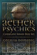 Aether Psychics Box Set - A Set of Thrilling Steampunk Tales ebook by Cecilia Dominic