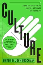 Culture - Leading Scientists Explore Civilizations, Art, Networks, Reputation, and the Online Revolution ebook by John Brockman