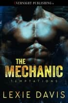 The Mechanic ebook by Lexie Davis