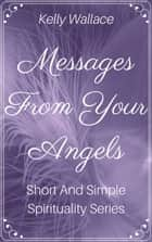 Messages From Your Angels ebook by Kelly Wallace