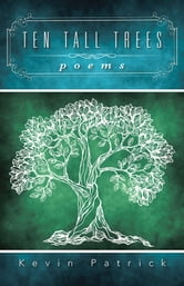 Ten Tall Trees - Poems ebook by Kevin Patrick