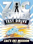 Zac Power Test Drive: Zac's Ski Mission ebook by