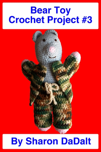 Bear Toy Crochet Project #3 ebook by Sharon DaDalt