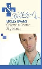 Children's Doctor, Shy Nurse (Mills & Boon Medical) ebook by Molly Evans