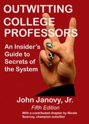 Outwitting College Professors, 5th Edition ebook by John Janovy Jr