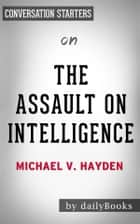 The Assault on Intelligence: by Michael V. Hayden | Conversation Starters eBook by dailyBooks