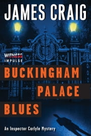 Buckingham Palace Blues - An Inspector Carlyle Mystery ebook by James Craig