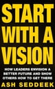 Start with a Vision: How Leaders Envision a Better Future and Show Others How to Get There ebook by Ash Seddeek