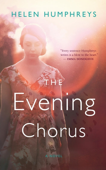 The Evening Chorus - A Novel ebook by Helen Humphreys