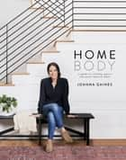 Homebody - A Guide to Creating Spaces You Never Want to Leave ebook by Joanna Gaines