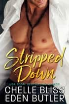Stripped Down ebook by Chelle Bliss, Eden Butler