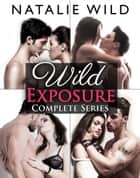 Wild Exposure - Complete Collection ebook by Natalie Wild