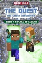 The Quest: The Snow Labyrinth, Book 7: A Place of Legend ebook by Mark Mulle