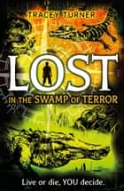 Lost... In the Swamp of Terror ebook by Tracey Turner
