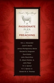 Feed My Sheep ebook by Eric J. Alexander, Joel R. Beeke, James Montgomery Boice, Sinclair B. Ferguson, Don Kistler, John MacArthur, R. Albert Mohler Jr., John Piper, R.C. Sproul, R. C. Sproul Jr., Derek W.H. Thomas