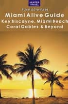 Miami & the Florida Keys Alive Guide ebook by Lisa  Simundson