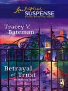 Betrayal Of Trust (Mills & Boon Love Inspired) (The Mahoney Sisters, Book 3) ebook by Tracey V. Bateman