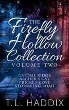Firefly Hollow Collection, Volume Two - Firefly Hollow Collection ebook by T. L. Haddix