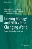 Linking Ecology and Ethics for a Changing World - Values, Philosophy, and Action ebook by Ricardo Rozzi, S.T.A. Pickett, Clare Palmer,...