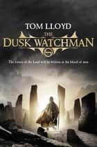 The Dusk Watchman - Book Five of The Twilight Reign 電子書 by Tom Lloyd