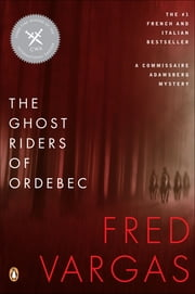 The Ghost Riders of Ordebec - A Commissaire Adamsberg Mystery ebook by Fred Vargas,Sian Reynolds