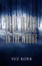The Girl in the Woods ebook by Suz Korb