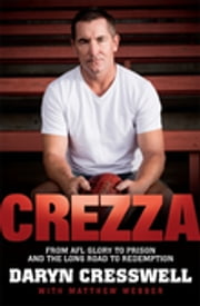 CREZZA: From AFL glory to prison and the long road to redemption. ebook by Daryn Cresswell