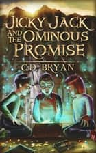 Jicky Jack And The Ominous Promise ebook by C.D. Bryan