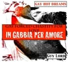 Gay forced chastity for love-In gabbia per amore ebook by Guy Lord