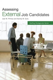 Assessing External Job Candidates ebook by Stanley M. Gully,Jean M. Phillips