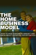 The Home Business Model ebook by Sven Hyltén-Cavallius