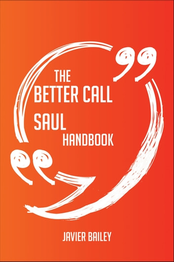 The Better Call Saul Handbook - Everything You Need To Know About Better Call Saul ebook by Javier Bailey