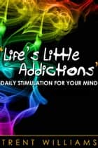 Life's Little Addictions ebook by Trent Williams