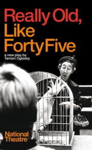 Really Old, Like Forty Five ebook by Tamsin Oglesby
