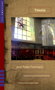 Timote - A Novel ebook by José Pablo Feinmann,David William Foster,Douglas Unger