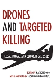 Drones and Targeted Killing - Legal, Moral, and Geopolitical Issues ebook by Marjorie Cohn,Archbishop Desmond Tutu