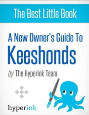A New Owner's Guide to Keeshonds (Dog Breeds and Dog Care) ebook by The Hyperink Team