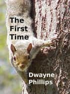 The First Time ebook by Dwayne Phillips