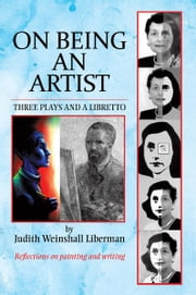 On Being an Artist - Three Plays and a Libretto ebook by Judith Weinshall Liberman
