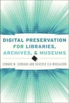Digital Preservation for Libraries, Archives, and Museums ebook by Corrado,Moulaison Sandy