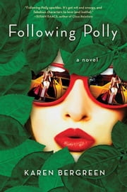 Following Polly - A Novel ebook by Karen Bergreen