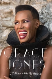 I'll Never Write My Memoirs ebook by Grace Jones,Paul Morley