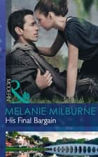 His Final Bargain (Mills & Boon Modern) ebook by Melanie Milburne