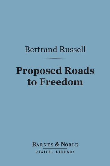 Proposed Roads to Freedom (Barnes & Noble Digital Library) - Socialism, Anarchism and Syndicalism ebook by Bertrand Russell