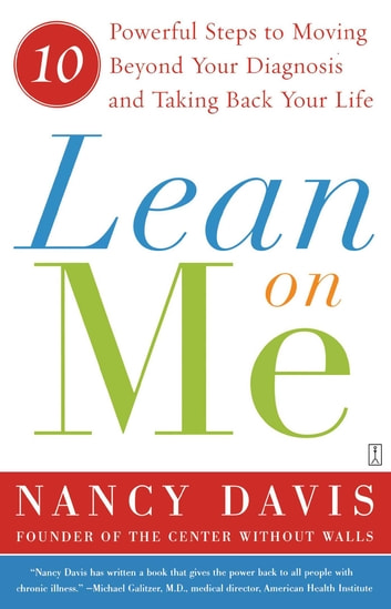Lean on Me - Ten Powerful Steps to Moving Beyond Your Diagnosis and Taking Back Your Life ebook by Kathryn Lynn Davis