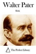 Works of Walter Pater ebook by Walter Pater